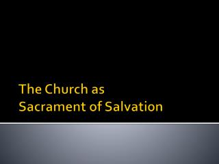 The Church as  Sacrament of Salvation