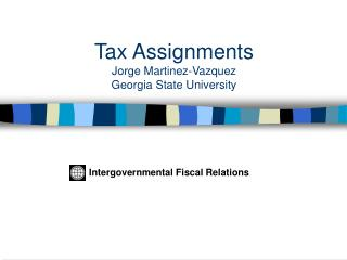 Tax Assignments Jorge Martinez-Vazquez Georgia State University