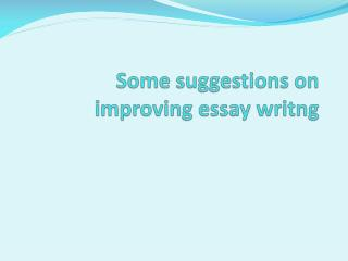 Some suggestions on improving  essay  writng