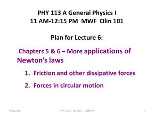 PHY 113 A General Physics I 11 AM-12:15  P M  MWF  Olin 101 Plan for Lecture 6: