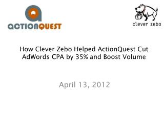 How Clever  Zebo  Helped  ActionQuest  Cut  AdWords CPA by 35% and Boost Volume