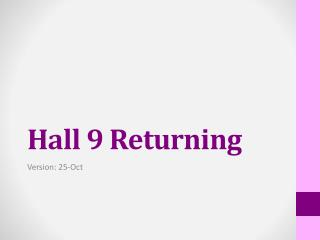 Hall 9 Returning