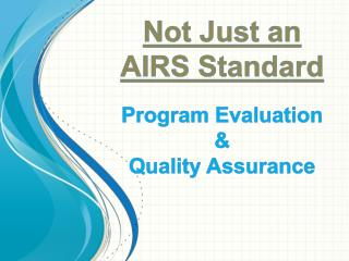 Not Just an AIRS Standard Program Evaluation & Quality Assurance