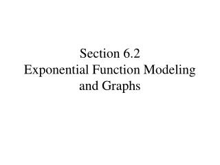 Section 6.2 Exponential Function Modeling and Graphs