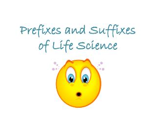 Prefixes and Suffixes  of Life Science