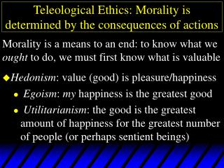 Teleological Ethics: Morality is determined by the consequences of actions