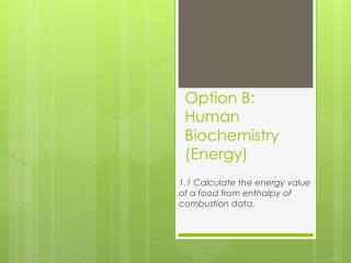 Option B: Human Biochemistry (Energy)