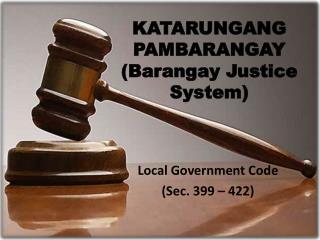 KATARUNGANG PAMBARANGAY ( Barangay  Justice System)