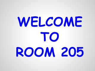 WELCOME  TO  ROOM 205