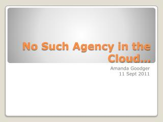 No Such Agency in the Cloud…