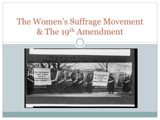 The Women's Suffrage Movement & The 19 th  Amendment