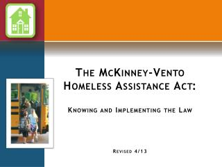 The McKinney-Vento Homeless Assistance Act: Knowing and Implementing the Law Revised 4/13