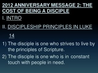 2012 ANNIVERSARY MESSAGE 2: THE COST OF BEING A DISCIPLE I.  INTRO