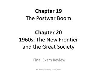 Chapter 19 The Postwar Boom Chapter 20 1960s: The New Frontier  and the Great Society