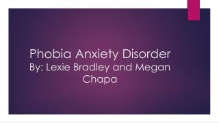 Phobia Anxiety Disorder By: Lexie Bradley and Megan Chapa