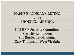 NAPHSIS ANNUAL MEETING  2013 PHOENIX,  ARIZONA NAPHSIS Security Committee Security Reminders