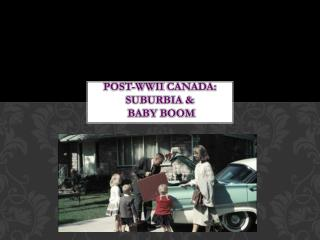 POST- wWII  Canada: suburbia &  baby boom