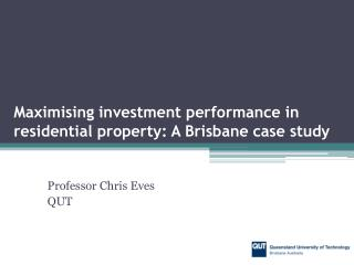 Maximising investment performance in  residential property: A Brisbane case study