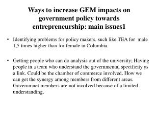 Ways to increase GEM impacts on government policy towards entrepreneurship : main issues 1
