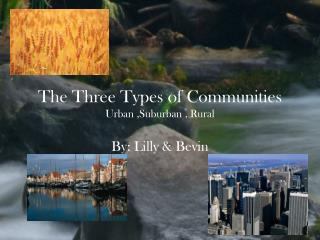 The Three Types of Communities Urban ,Suburban , Rural