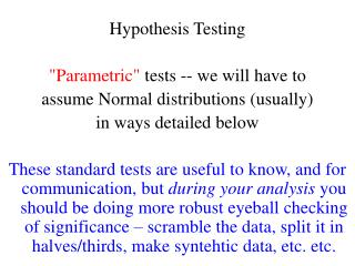 "Hypothesis Testing ""Parametric""  tests -- we will have to  assume Normal distributions (usually)"