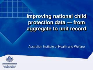 Improving national child protection data — from aggregate to unit record