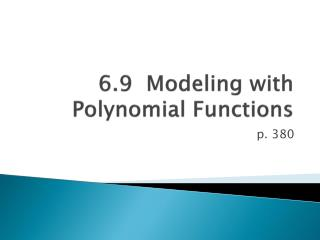6.9  Modeling with Polynomial Functions