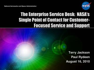 The Enterprise Service Desk:  NASA s Single Point of Contact for Customer-Focused Service and Support