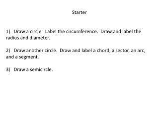 Starter 1)   Draw a circle.  Label the circumference.  Draw and label the radius and diameter.
