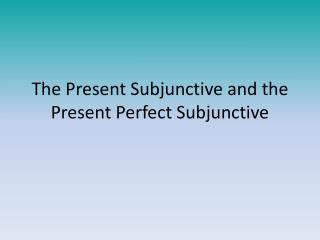 The Present Subjunctive and the Present Perfect Subjunctive