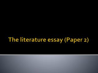 The literature essay (Paper 2)