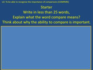 Starter Write in less than 25 words, Explain what the word compare means?