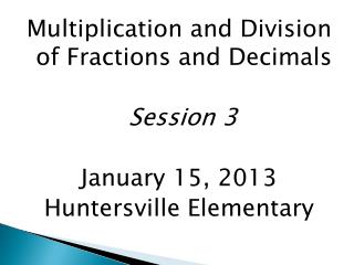 Multiplication and Division of Fractions and Decimals Session 3 January 15, 2013