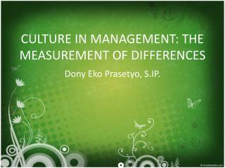 CULTURE IN MANAGEMENT: THE MEASUREMENT OF DIFFERENCES