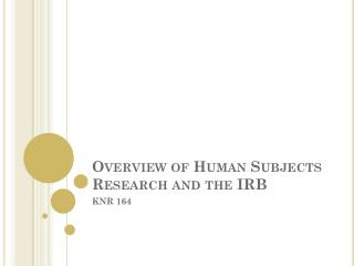 Overview of Human Subjects Research and the IRB