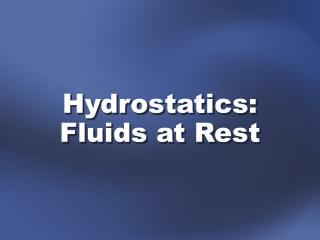Hydrostatics: Fluids at Rest