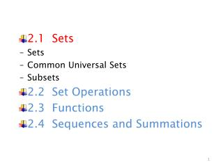 2.1   Sets  Sets Common Universal Sets Subsets 2.2  Set Operations 2.3  Functions