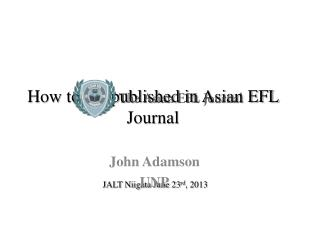How to get published in Asian EFL Journal  JALT Niigata June 23 rd , 2013