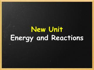 New Unit Energy and Reactions