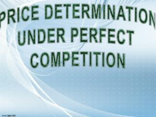 PRICE  DETERMINATION UNDER PERFECT  COMPETITION