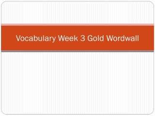 Vocabulary Week 3 Gold W ordwall