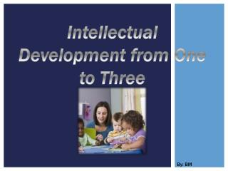 Intellectual Development from One to Three