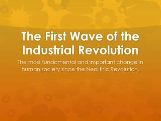 The First Wave of the Industrial Revolution