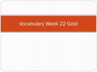 Vocabulary Week  22  Gold