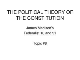 THE POLITICAL THEORY OF THE CONSTITUTION