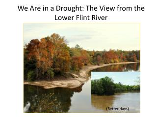 We Are in a Drought: The  V iew from the Lower Flint River