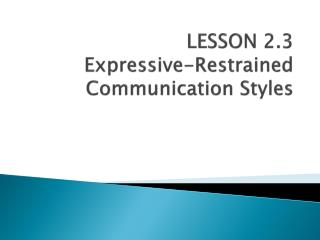 LESSON 2.3 Expressive-Restrained Communication Styles