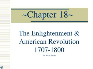 The Enlightenment  American Revolution 1707-1800 By: Katya Joseph
