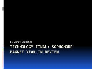 Technology Final: Sophomore Magnet Year-in-Review