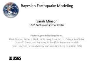 Bayesian Earthquake Modeling Sarah Minson USGS Earthquake Science Center